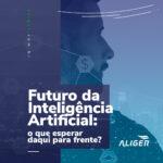 O futuro da Inteligência Artificial e Aplicação